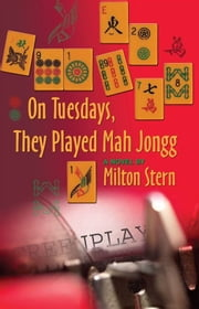 On Tuesdays They Played Mah Jongg ebook by Milton Stern