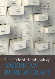 The Oxford Handbook of American Bureaucracy ebook by Robert F. Durant