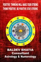 Positive Thinking Will Make You Strong ebook by Baldev Bhatia