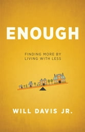 Enough - Finding More by Living with Less ebook by Will Jr. Davis