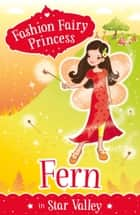 Fashion Fairy Princess: Fern in Star Valley ebook by Poppy Collins