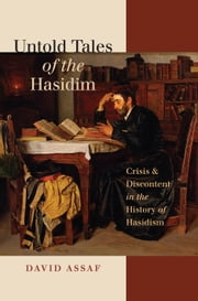 Untold Tales of the Hasidim - Crisis and Discontent in the History of Hasidism ebook by David Assaf