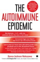The Autoimmune Epidemic - Bodies Gone Haywire in a World Out of Balance--and the Cutting-Edge Science that Promises Hope ebook by Donna Jackson Nakazawa, Dr. Douglas Kerr
