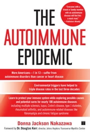 The Autoimmune Epidemic - Bodies Gone Haywire in a World Out of Balance--and the Cutting-Edge Science that Promises Hope ebook by Donna Jackson Nakazawa,Dr. Douglas Kerr