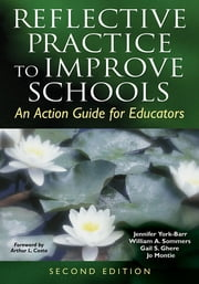 Reflective Practice to Improve Schools - An Action Guide for Educators ebook by Dr. Jennifer York-Barr,Dr. Gail S. Ghere,Joanne K. Montie,William A. (Arthur) Sommers