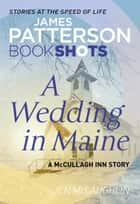 A Wedding in Maine - BookShots ebook by James Patterson, Jen McLaughlin