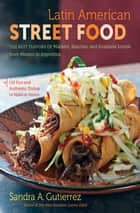 Latin American Street Food ebook by Sandra A. Gutierrez