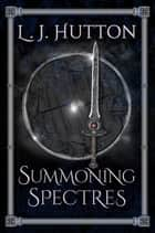 Summoning Spectres ebook by L. J. Hutton