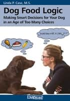 DOG FOOD LOGIC ebook by Linda Case MS