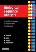 Biological Sequence Analysis - Probabilistic Models of Proteins and Nucleic Acids ebook by Richard Durbin, Sean R. Eddy, Anders Krogh,...