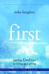 first - Youth Study Edition - putting GOD first in living and giving ebook by Mike Slaughter