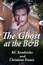The Ghost at the B&B ebook by KC Kendricks