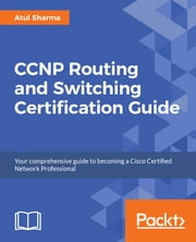 CCNP Routing and Switching Certification Guide ebook by Atul Sharma