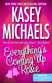 Everything's Coming Up Rosie ebook by Kasey Michaels