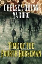 Time of the Fourth Horseman ebook by Chelsea Quinn Yarbro