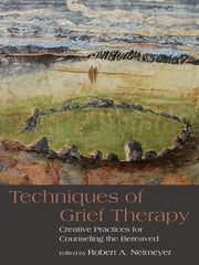 Techniques in Grief Therapy - Creative Practices for Counseling the Bereaved ebook by Robert A. Neimeyer