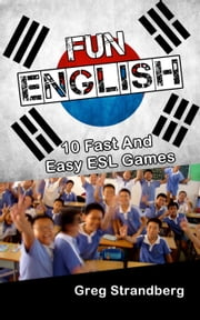 Fun English: 10 Fast and Easy ESL Games - Teaching ESL, #8 ebook by Greg Strandberg