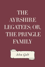 The Ayrshire Legatees; Or, The Pringle Family ebook by John Galt