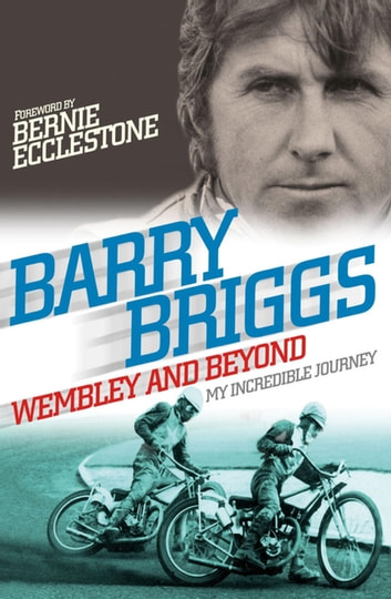 Wembley and Beyond - My Incredible Journey ebook by Barry Briggs