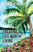 Creating a Life Worth Living - Volume 3 Expanding Your World View ebook by Debbie N. Goldberg