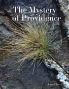 The Mystery of Providence ebook by John Flavel