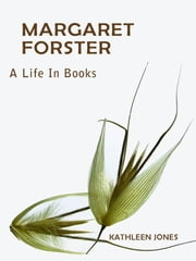 Margaret Forster: A Life in Books ebook by Kathleen Jones