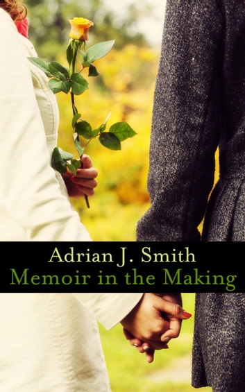 Memoir in the Making ebook by Adrian J. Smith