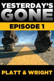 Yesterday's Gone: Episode 1 - The post-apocalyptic serial thriller ebook by Sean Platt,David Wright
