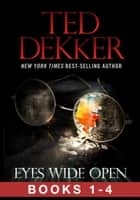 Eyes Wide Open (The Full Story, Books 1-4) ebook by Ted Dekker