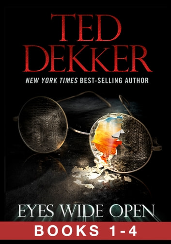 Eyes Wide Open The Full Story Books 1 4 Ebook By Ted Dekker