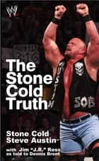 The Stone Cold Truth ebook by Steve Austin, J.R. Ross, Dennis Bryant