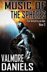 Music of the Spheres (The Interstellar Age Book 2) ebook by Valmore Daniels