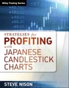 Strategies for Profiting With Japanese Candlestick Charts ebook by Steve Nison