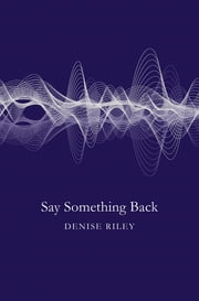 Say Something Back ebook by Denise Riley