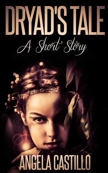 Dryad's Tale, A Short Story ebook by Angela Castillo