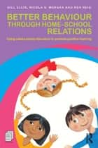 Better Behaviour through Home-School Relations - Using values-based education to promote positive learning ebook by Gill Ellis, Nicola S. Morgan, Ken Reid