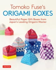 Tomoko Fuse's Origami Boxes - Beautiful Paper Gift Boxes from Japan's Leading Origami Master (Origami Book with 30 Projects) ebook by Tomoko Fuse