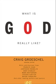 What Is God Really Like? Expanded Edition ebook by Craig Groeschel