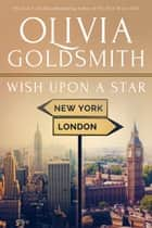Wish Upon a Star ebook by Olivia Goldsmith