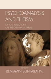 Psychoanalysis and Theism - Critical Reflections on the GrYnbaum Thesis ebook by Benjamin Beit-Hallahmi,Michael P. Carroll,Harriet Lutzky,Ralph W. Hood Jr.,Jerry S. Piven,David Livingstone Smith,Carlo Strenger,Adolf Grünbaum PhD