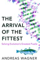 The Arrival of the Fittest ebook by Andreas Wagner