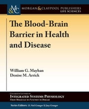 The Blood-Brain Barrier in Health and Disease ebook by Mayhan, William G.