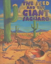 The Seed & the Giant Saguaro ebook by Jennifer Ward,Mike K. Rangner