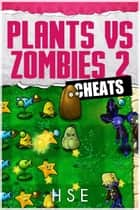 PLANTS VS ZOMBIES 2 CHEATS ebook by HSE