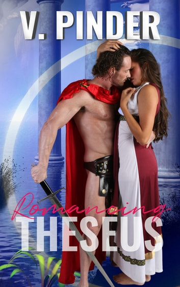 Romancing Theseus - Formerly Mything You ebook by V. Pinder