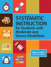 Systematic Instruction for Students with Moderate and Severe Disabilities ebook by Belva Collins Ed.D.,Mark Wolery Ph.D.