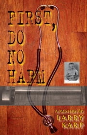 First, Do No Harm ebook by Larry Karp