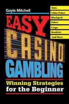 Easy Casino Gambling ebook by Gayle Mitchell