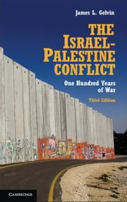 The Israel-Palestine Conflict: One Hundred Years of War ebook by Gelvin, James L.