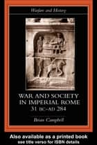 Warfare and Society in Imperial Rome, C. 31 BC-AD 280 ebook by Brian Campbell